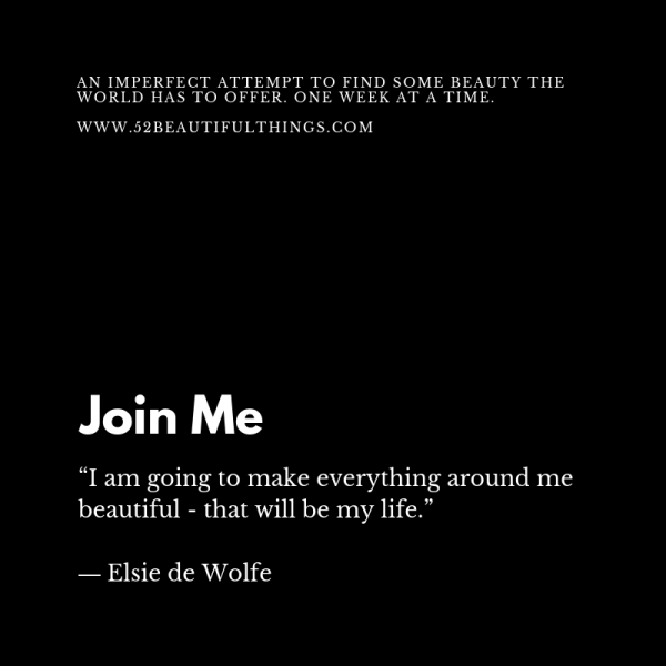 """""""I am going to make everything around me beautiful - that will be my life.""""― Elsie de Wolfe (2)"""
