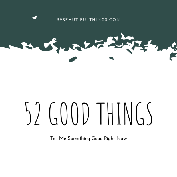 52 Good things